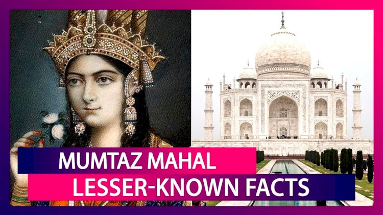 Mumtaz Mahal's Death Anniversary:These Facts About Mumtaz Will Shock You